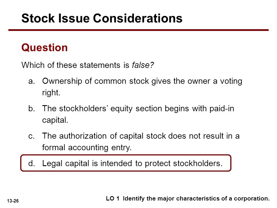 13-26 Question Which of these statements is false? a.Ownership of common stock gives the owner a voting right. b.The stockholders' equity section begi