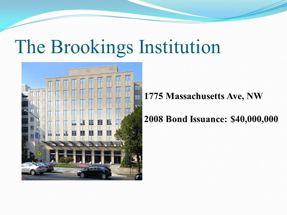 The Brookings Institution 1775 Massachusetts Ave, NW 2008 Bond Issuance: $40,000,000