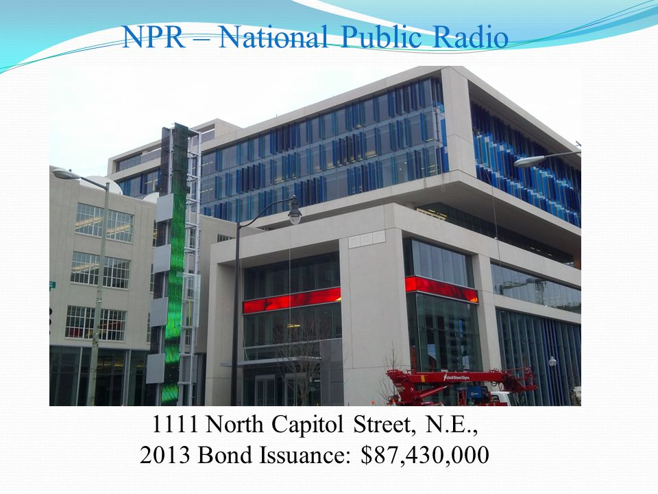 1111 North Capitol Street, N.E., 2013 Bond Issuance: $87,430,000 NPR – National Public Radio