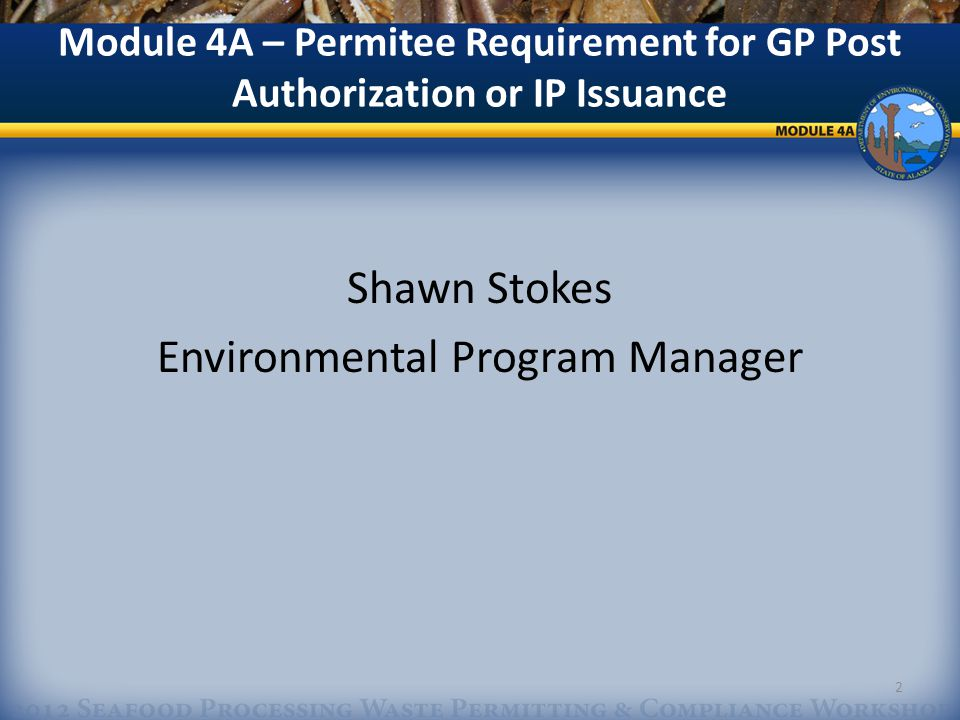 Module 4A – Permitee Requirement for GP Post Authorization or IP Issuance Shawn Stokes Environmental Program Manager 2