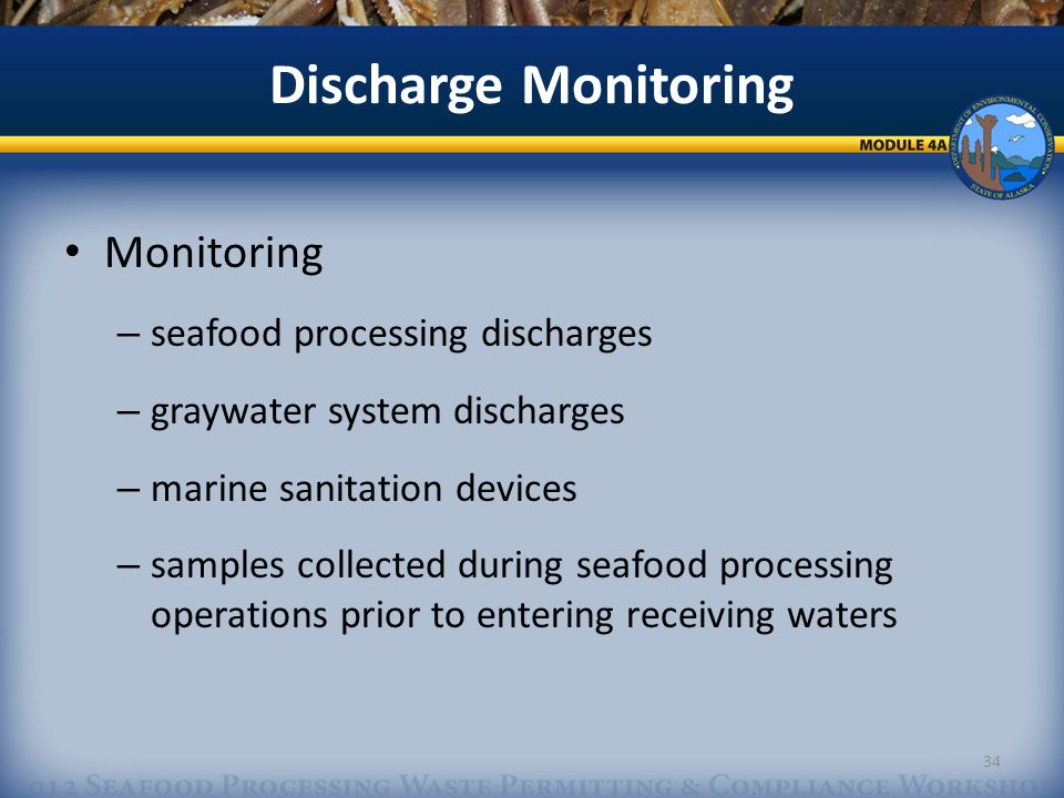 Discharge Monitoring Monitoring – seafood processing discharges – graywater system discharges – marine sanitation devices – samples collected during seafood processing operations prior to entering receiving waters 34