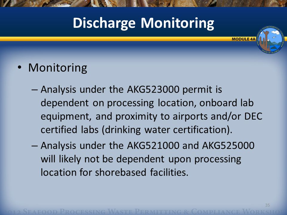 Discharge Monitoring Monitoring – Analysis under the AKG523000 permit is dependent on processing location, onboard lab equipment, and proximity to airports and/or DEC certified labs (drinking water certification).