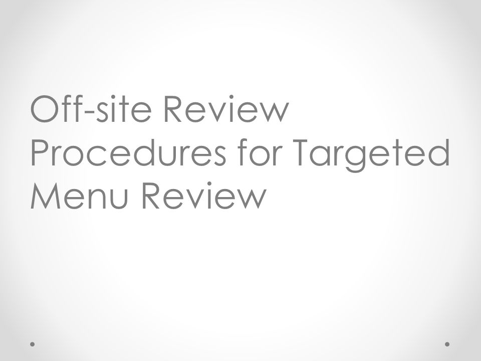 Off-site Review Procedures for Targeted Menu Review