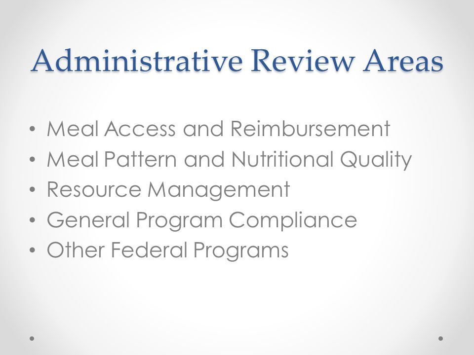 Administrative Review Areas Meal Access and Reimbursement Meal Pattern and Nutritional Quality Resource Management General Program Compliance Other Fe