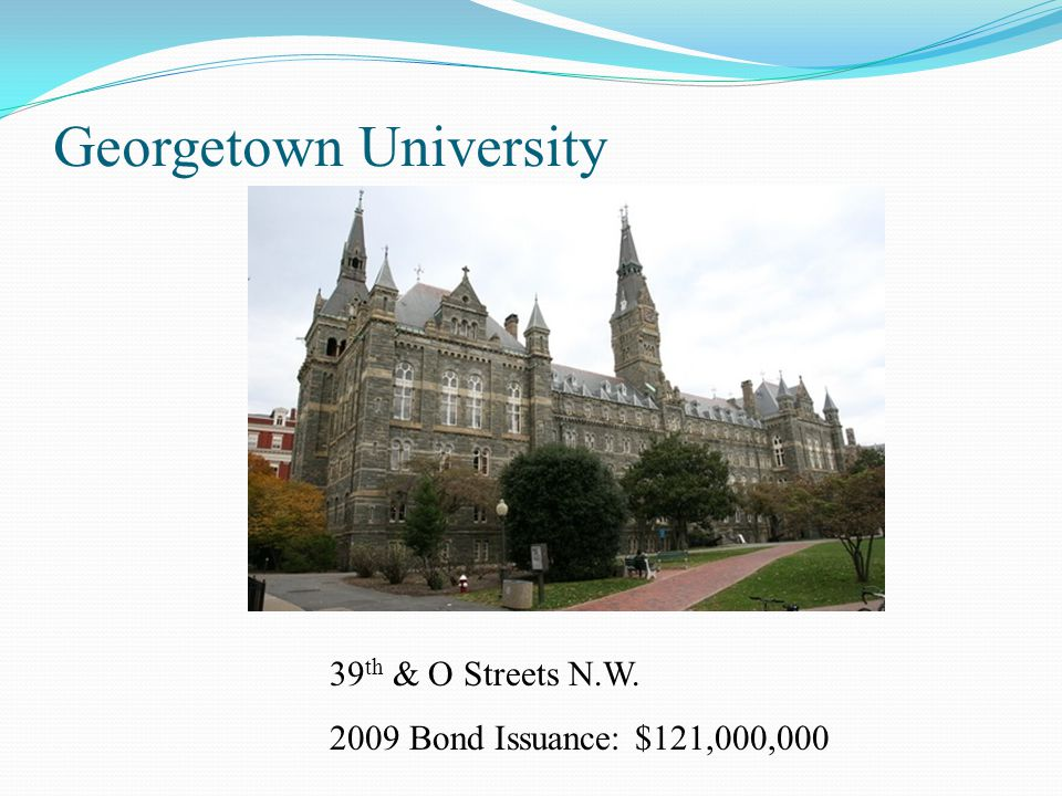 Georgetown University 39 th & O Streets N.W. 2009 Bond Issuance: $121,000,000