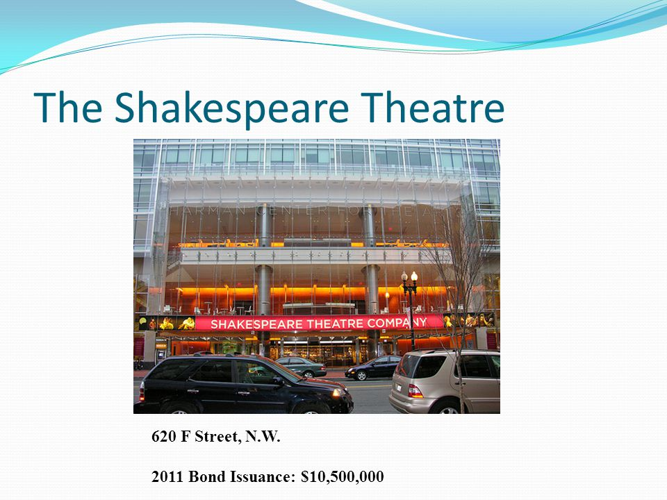 The Shakespeare Theatre 620 F Street, N.W. 2011 Bond Issuance: $10,500,000