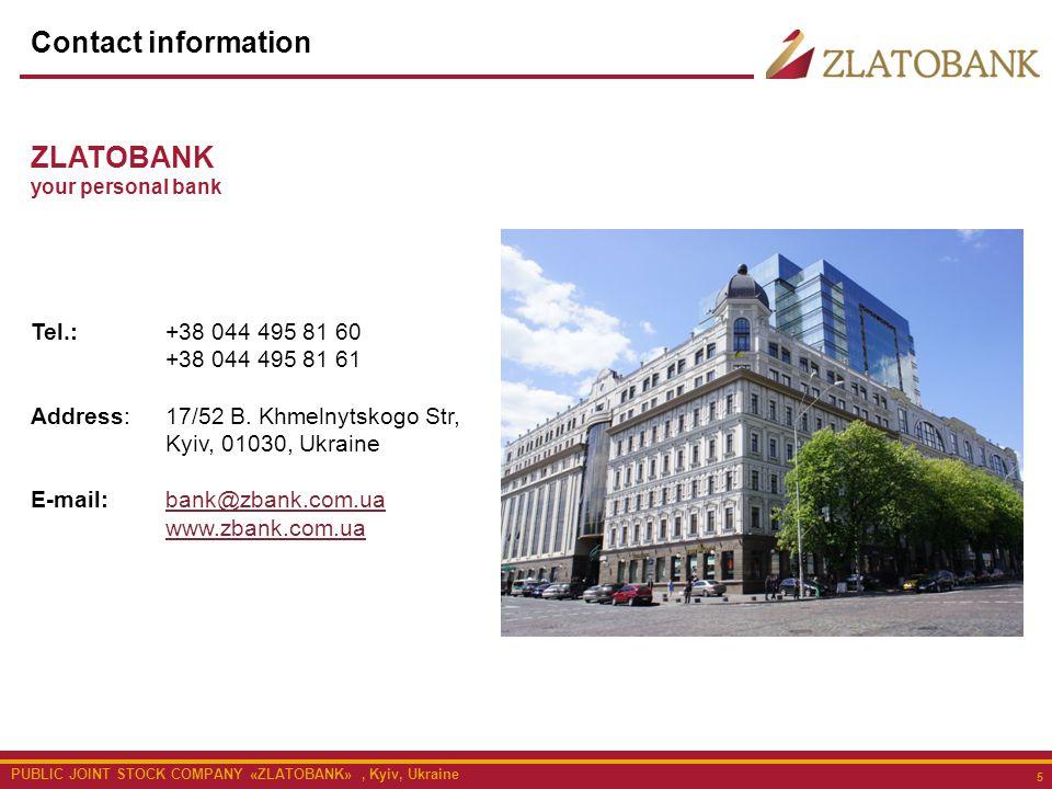 PUBLIC JOINT STOCK COMPANY «ZLATOBANK», Kyiv, Ukraine 5 Tel.: +38 044 495 81 60 +38 044 495 81 61 Address: 17/52 B.