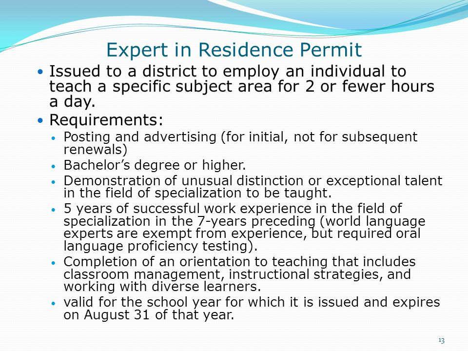 Expert in Residence Permit Issued to a district to employ an individual to teach a specific subject area for 2 or fewer hours a day.