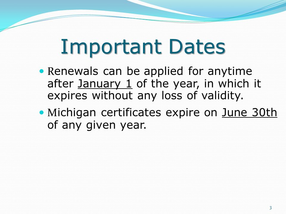 Important Dates R enewals can be applied for anytime after January 1 of the year, in which it expires without any loss of validity.
