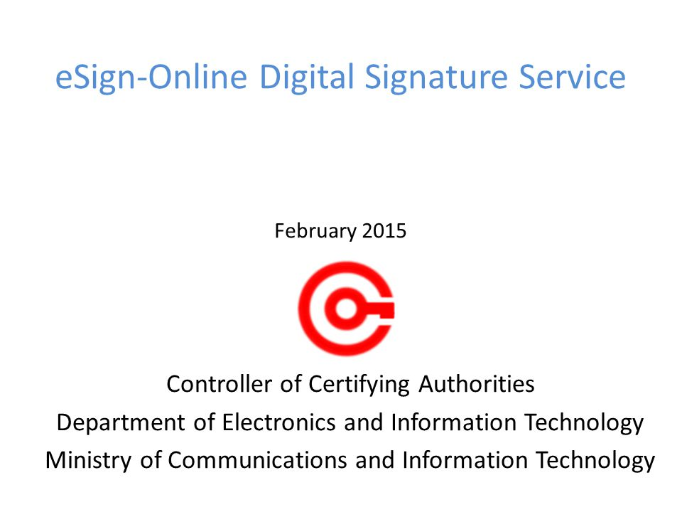 eSign-Online Digital Signature Service February 2015 Controller of Certifying Authorities Department of Electronics and Information Technology Ministry of Communications and Information Technology