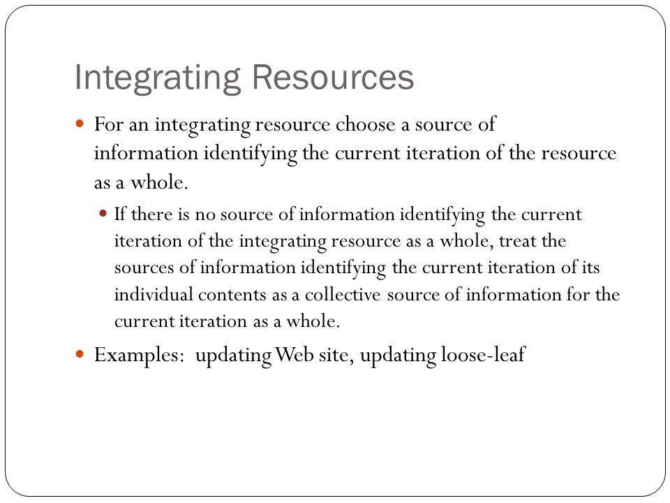 Integrating Resources For an integrating resource choose a source of information identifying the current iteration of the resource as a whole.