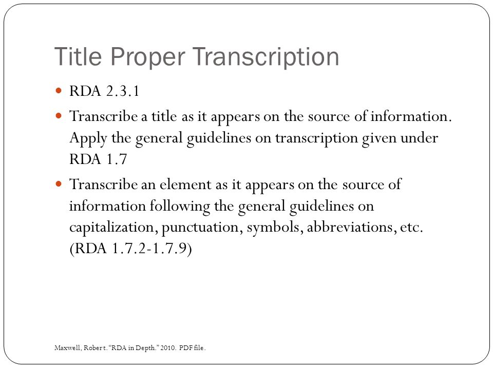 Title Proper Transcription RDA 2.3.1 Transcribe a title as it appears on the source of information.