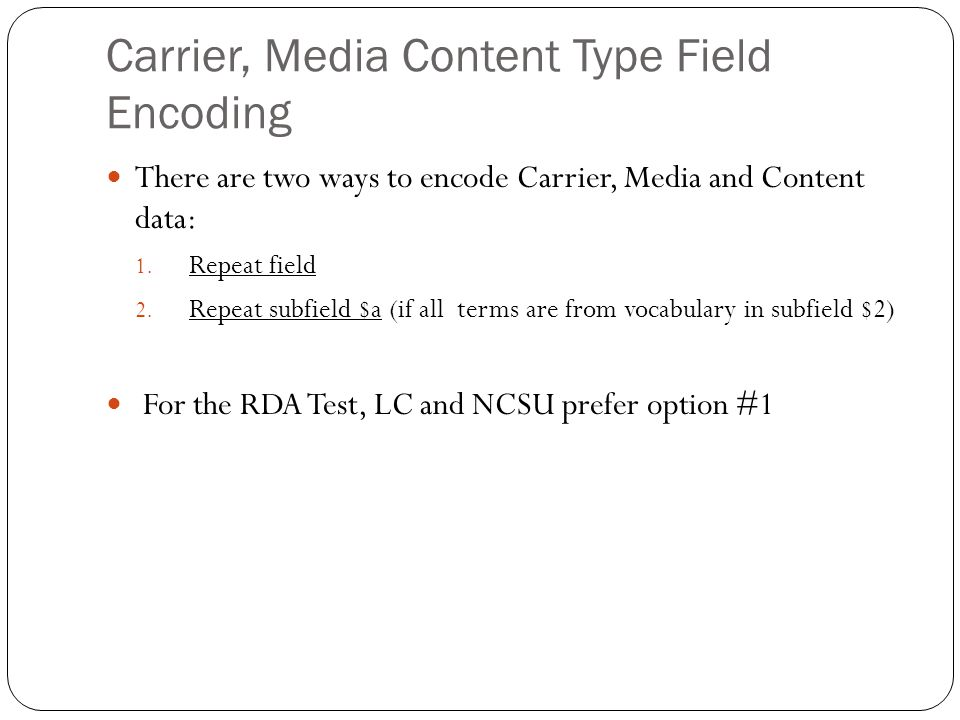 Carrier, Media Content Type Field Encoding There are two ways to encode Carrier, Media and Content data: 1.