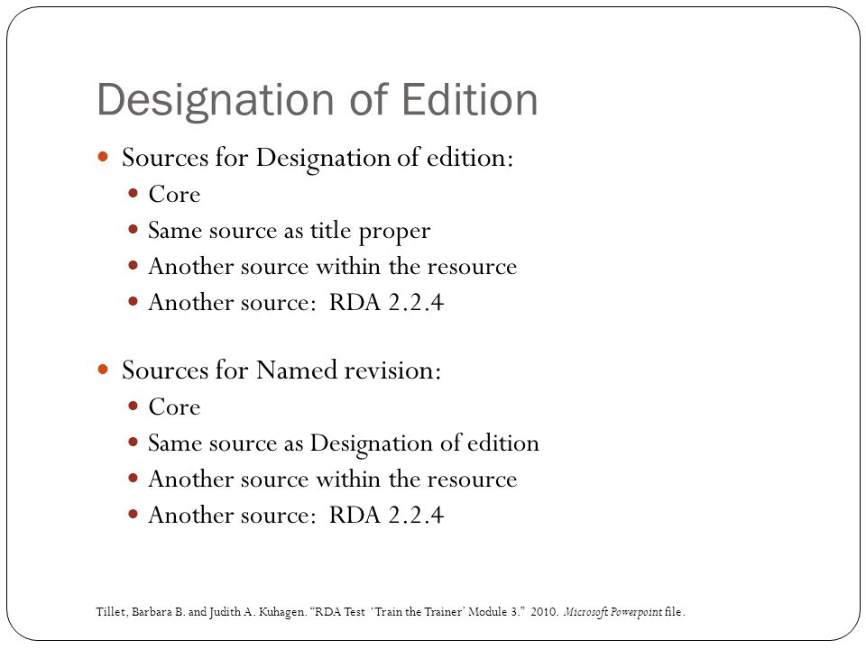 Designation of Edition Sources for Designation of edition: Core Same source as title proper Another source within the resource Another source: RDA 2.2.4 Sources for Named revision: Core Same source as Designation of edition Another source within the resource Another source: RDA 2.2.4 Tillet, Barbara B.