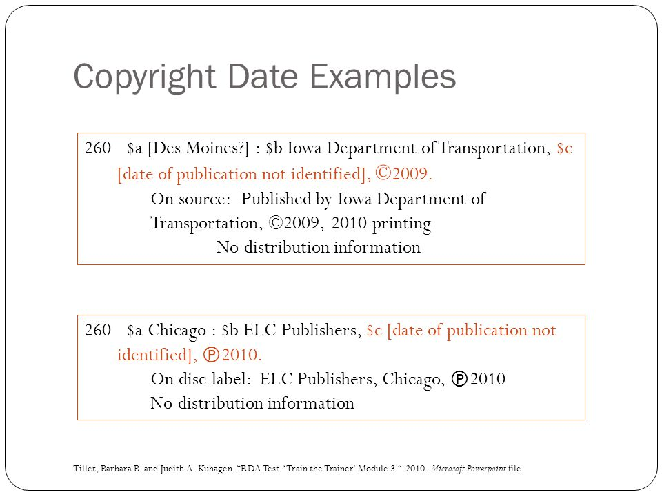 Copyright Date Examples 260 $a [Des Moines?] : $b Iowa Department of Transportation, $c [date of publication not identified], © 2009.