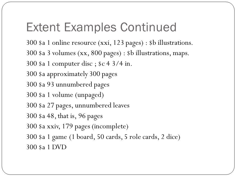 Extent Examples Continued 300 $a 1 online resource (xxi, 123 pages) : $b illustrations.