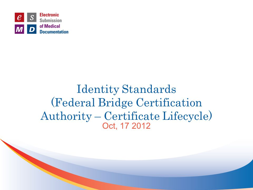 Identity Standards (Federal Bridge Certification Authority – Certificate Lifecycle) Oct, 17 2012