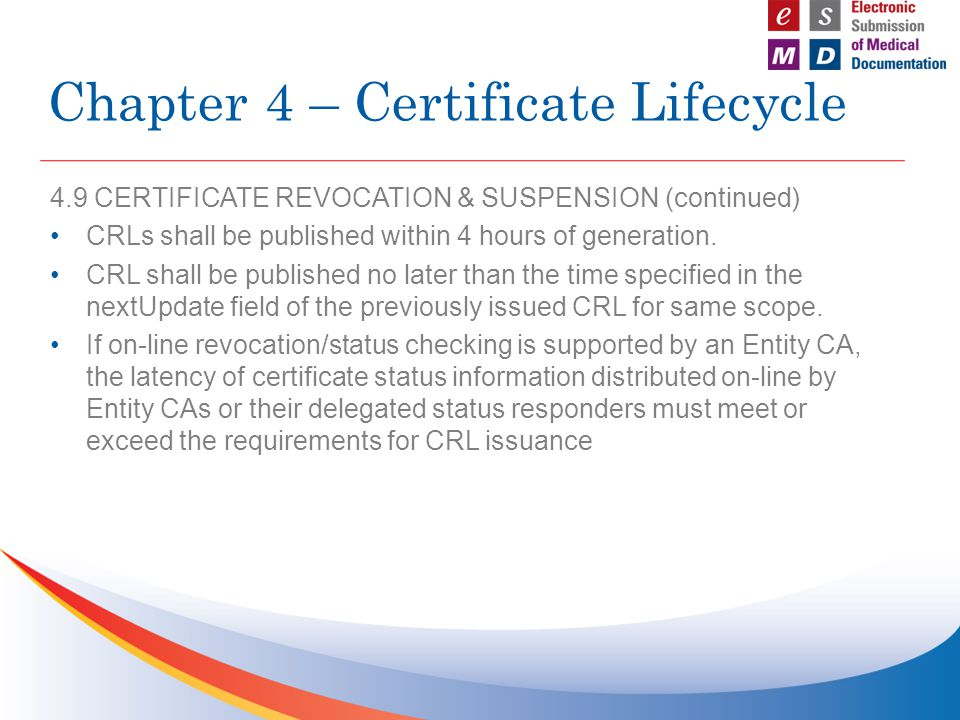 4.9 CERTIFICATE REVOCATION & SUSPENSION (continued) CRLs shall be published within 4 hours of generation. CRL shall be published no later than the tim