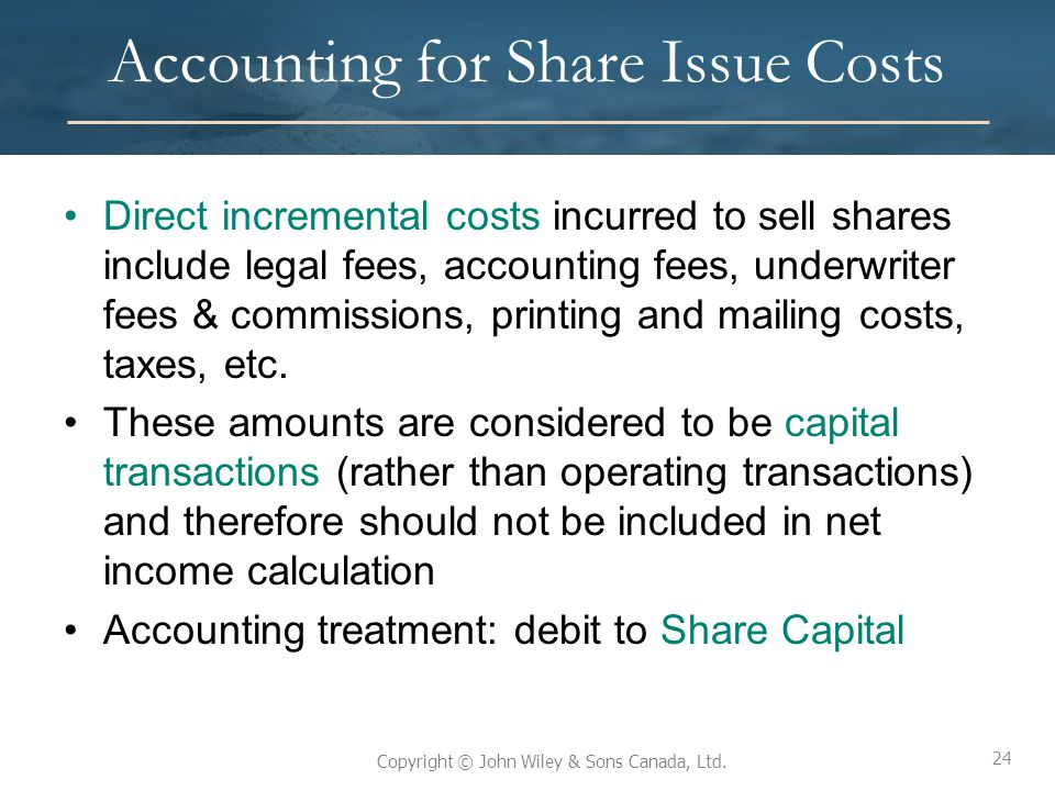 24 Copyright © John Wiley & Sons Canada, Ltd. Accounting for Share Issue Costs Direct incremental costs incurred to sell shares include legal fees, ac