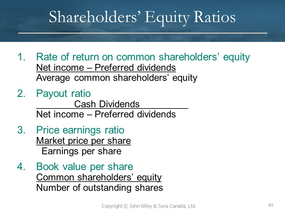 49 Copyright © John Wiley & Sons Canada, Ltd. Shareholders' Equity Ratios 1.Rate of return on common shareholders' equity Net income – Preferred divid