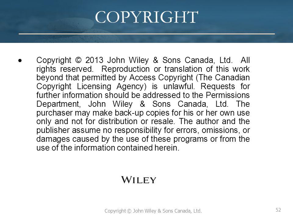 52 Copyright © John Wiley & Sons Canada, Ltd. COPYRIGHT Copyright © 2013 John Wiley & Sons Canada, Ltd. All rights reserved. Reproduction or translati