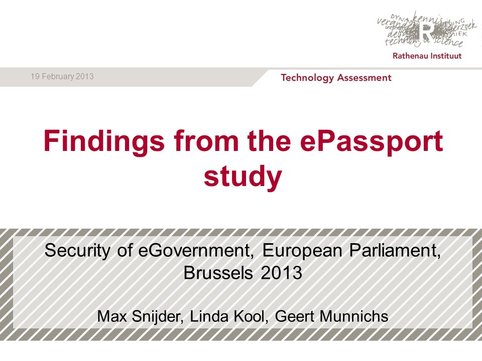 Security of eGovernment, European Parliament, Brussels 2013 Max Snijder, Linda Kool, Geert Munnichs L Kool | 1 19 February 2013 Findings from the ePassport study