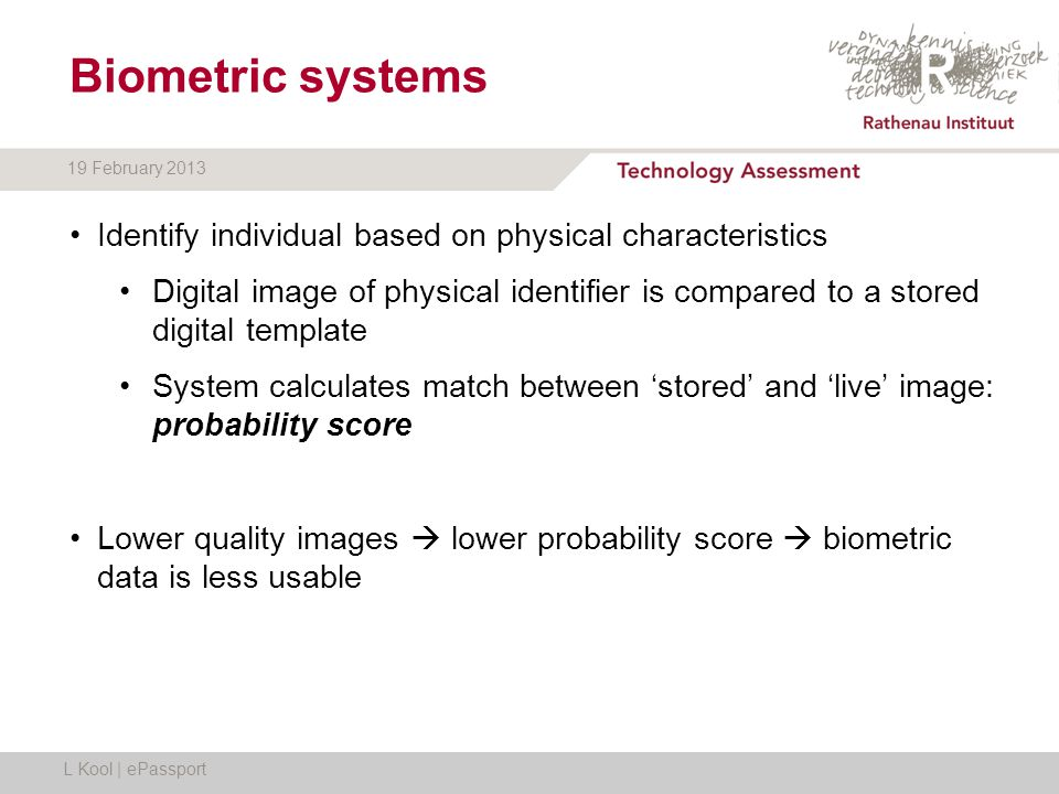 19 February 2013 Biometric systems Identify individual based on physical characteristics Digital image of physical identifier is compared to a stored