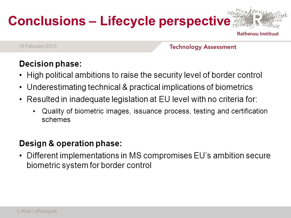 19 February 2013 Conclusions – Lifecycle perspective Decision phase: High political ambitions to raise the security level of border control Underestim