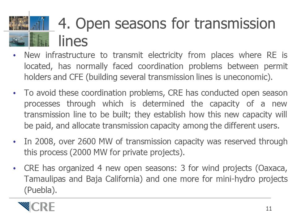 4. Open seasons for transmission lines New infrastructure to transmit electricity from places where RE is located, has normally faced coordination pro