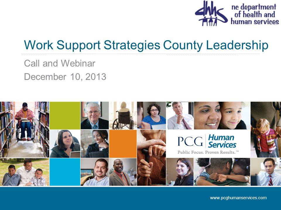Work Support Strategies County Leadership Call and Webinar December 10, 2013 www.pcghumanservices.com