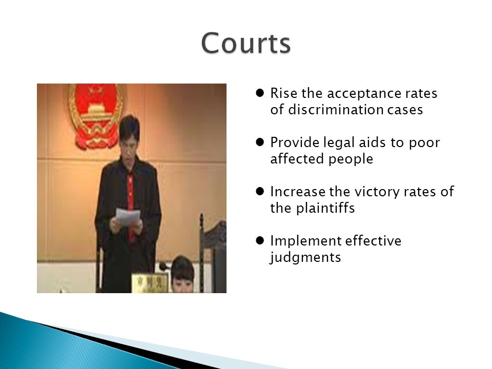 Rise the acceptance rates of discrimination cases Provide legal aids to poor affected people Increase the victory rates of the plaintiffs Implement ef
