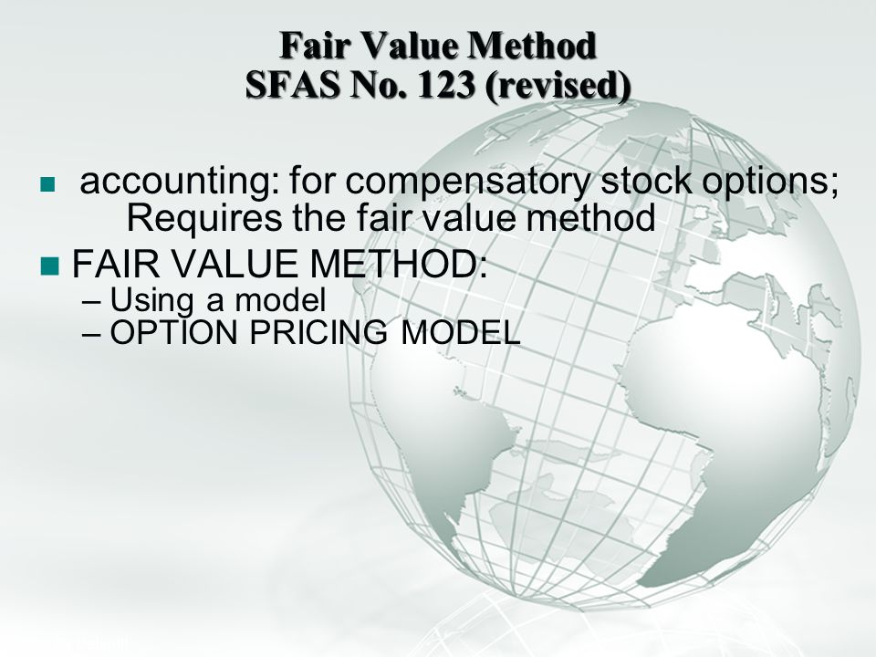 Slide 11 A Free sample background from www.awesomebackgrounds.com © 2006 By Default! Fair Value Method SFAS No. 123 (revised) accounting: for compensa
