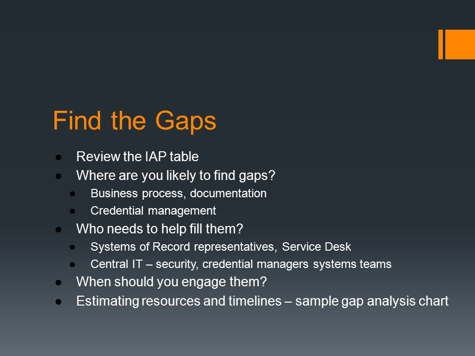 Find the Gaps ●Review the IAP table ●Where are you likely to find gaps.