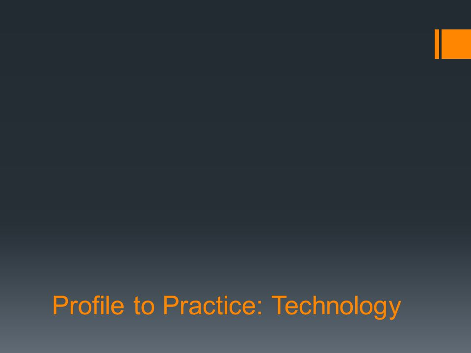 Profile to Practice: Technology