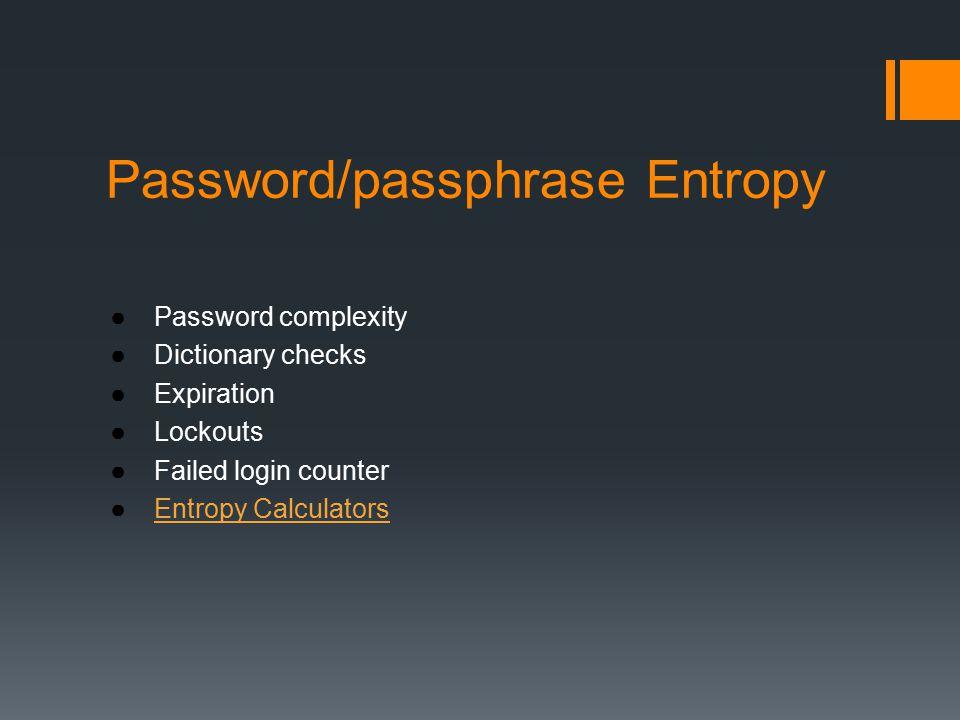 Password/passphrase Entropy ●Password complexity ●Dictionary checks ●Expiration ●Lockouts ●Failed login counter ●Entropy CalculatorsEntropy Calculators