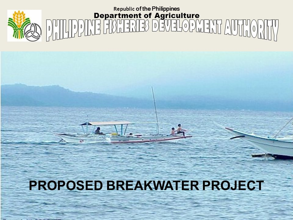 Republic of the Philippines Department of Agriculture PROPOSED BREAKWATER PROJECT