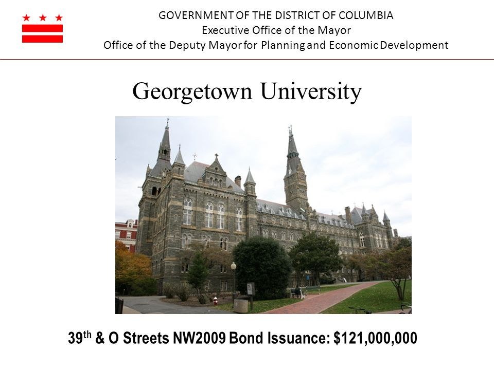 GOVERNMENT OF THE DISTRICT OF COLUMBIA Executive Office of the Mayor Office of the Deputy Mayor for Planning and Economic Development Georgetown Unive
