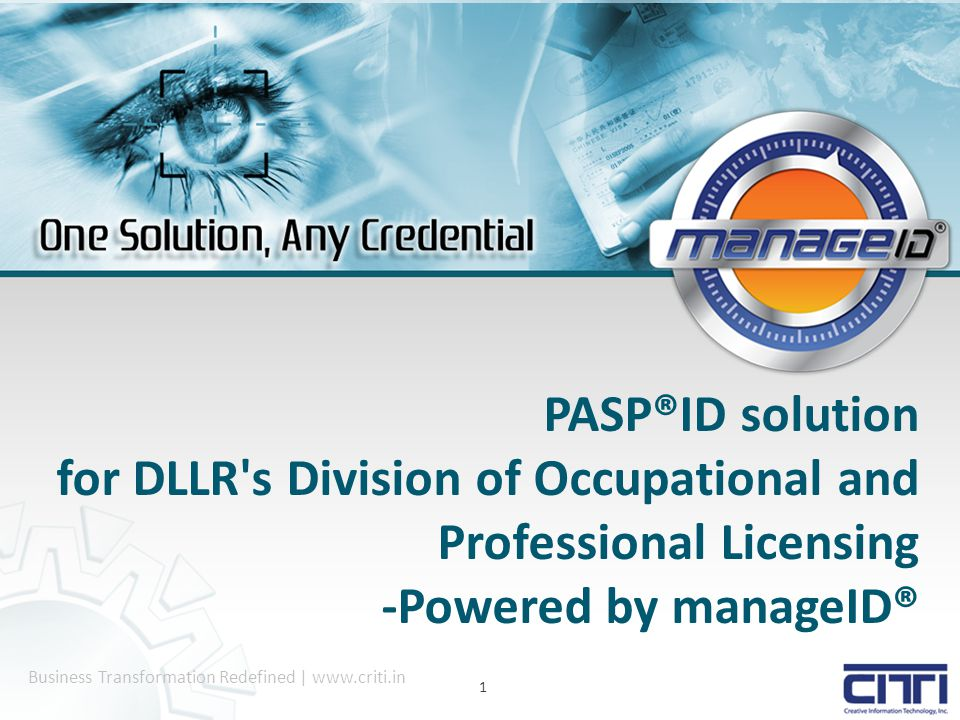 Business Transformation Redefined | www.criti.in 1 PASP®ID solution for DLLR s Division of Occupational and Professional Licensing -Powered by manageID®