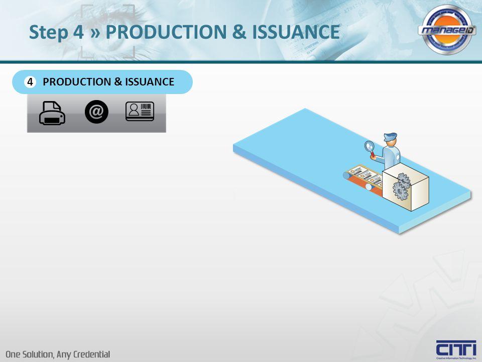 PRODUCTION & ISSUANCE 4 Step 4 » PRODUCTION & ISSUANCE