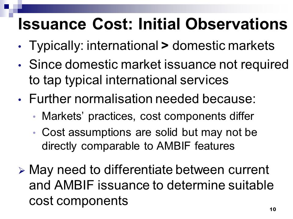 Issuance Cost: Initial Observations Typically: international > domestic markets Since domestic market issuance not required to tap typical internation