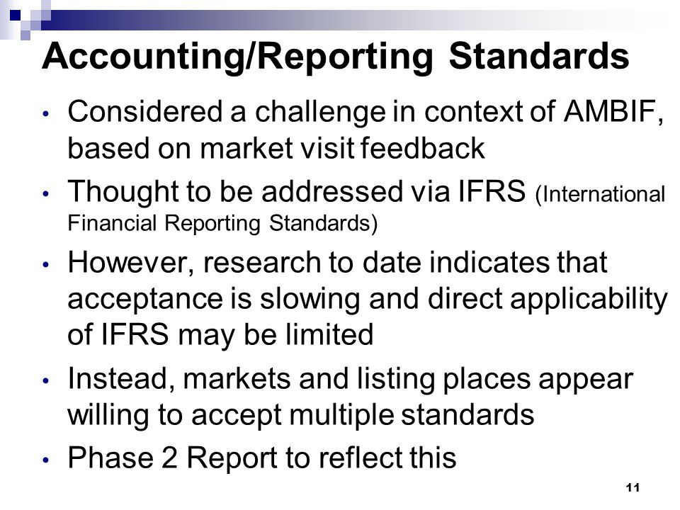 Accounting/Reporting Standards Considered a challenge in context of AMBIF, based on market visit feedback Thought to be addressed via IFRS (Internatio