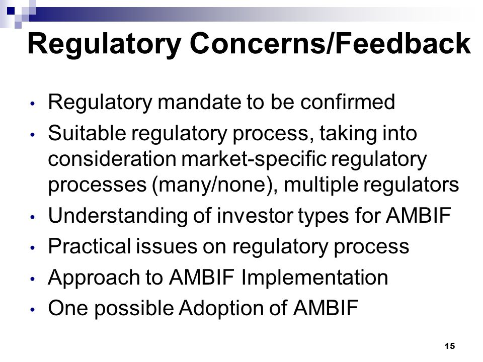 Regulatory Concerns/Feedback Regulatory mandate to be confirmed Suitable regulatory process, taking into consideration market-specific regulatory proc