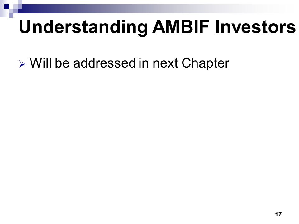 Understanding AMBIF Investors  Will be addressed in next Chapter 17