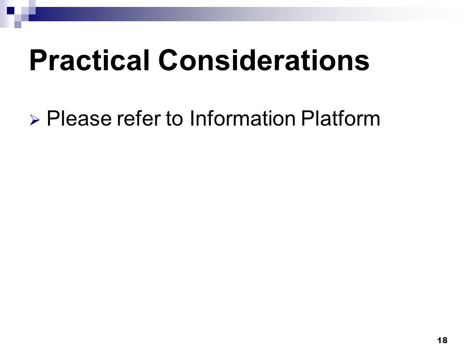 Practical Considerations  Please refer to Information Platform 18