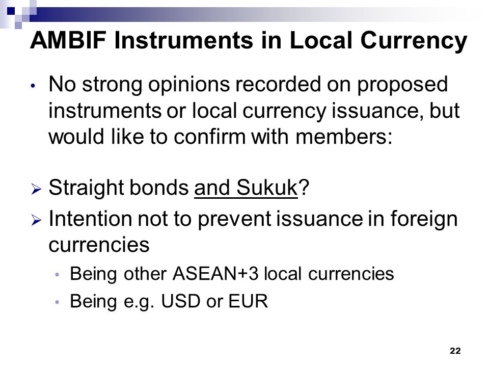 AMBIF Instruments in Local Currency No strong opinions recorded on proposed instruments or local currency issuance, but would like to confirm with mem
