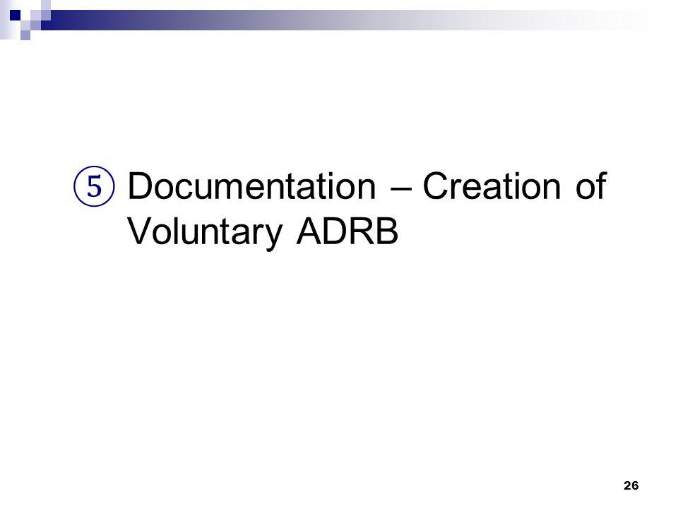 26 ⑤ Documentation – Creation of Voluntary ADRB
