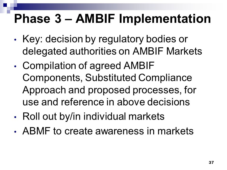 Phase 3 – AMBIF Implementation Key: decision by regulatory bodies or delegated authorities on AMBIF Markets Compilation of agreed AMBIF Components, Su