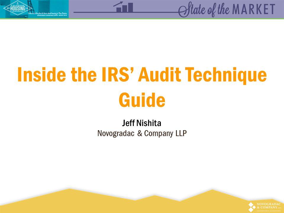 Inside the IRS' Audit Technique Guide Jeff Nishita Novogradac & Company LLP