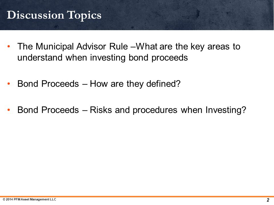 The Municipal Advisor Rule –What are the key areas to understand when investing bond proceeds Bond Proceeds – How are they defined? Bond Proceeds – Ri