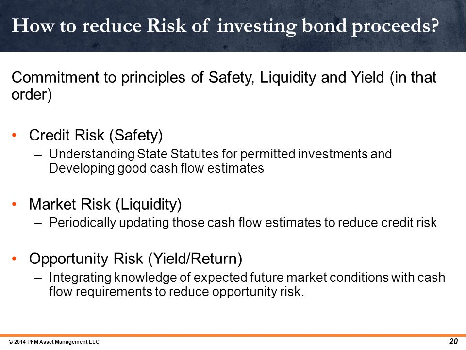 Commitment to principles of Safety, Liquidity and Yield (in that order) Credit Risk (Safety) –Understanding State Statutes for permitted investments a